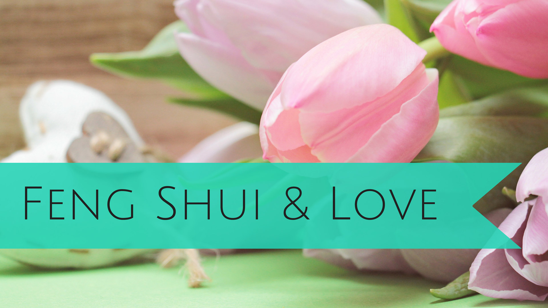 Activate Love in Your Life with Feng Shui!