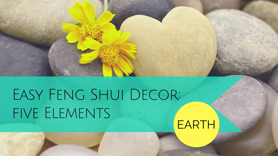 Simple Ways to Decorate with Feng Shui: The EARTH element