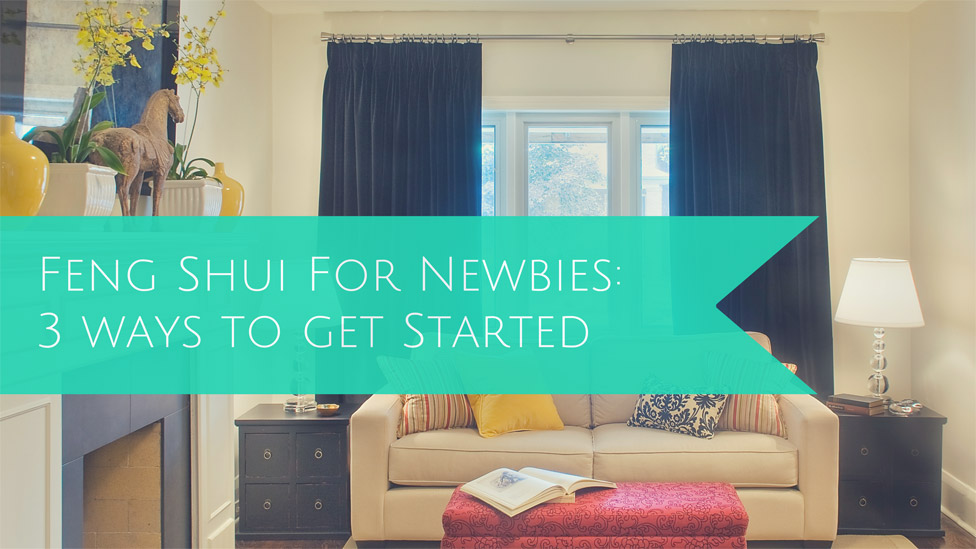 Feng Shui for Newbies: 3 Easy Ways to Start Using Feng Shui