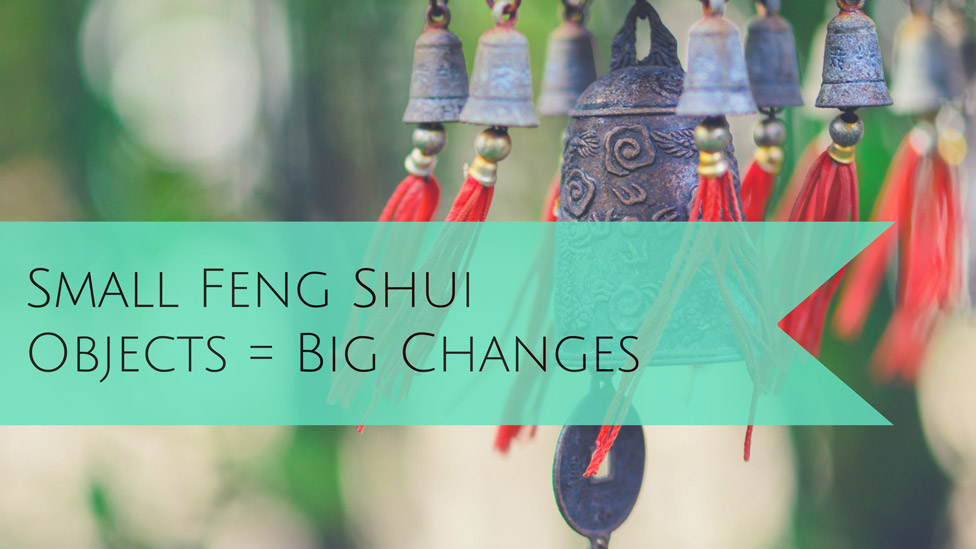 Nine Feng Shui Adjustments: Small Feng Shui Objects that Change the Energy in a Big Way